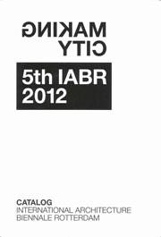Making City. 5th IABR 2012 Catalog