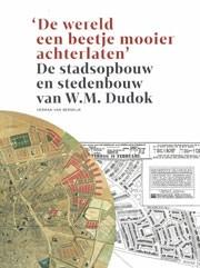 De stadsopbouw en stedenbouw van W.M. Dudok