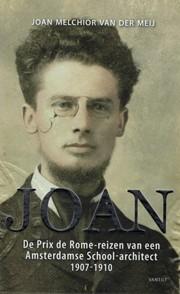 JOAN. De Prix de Rome-reizen van een Amsterdamse School-architect 1907-1910