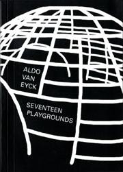 ALDO VAN EYCK. SEVENTEEN PLAYGROUNDS