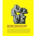 Beyond Architecture. Imaginative Buildings and Fictional Cities   Robert Klanten, Lukas Feireiss   9783899552355