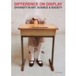 Difference on Display. Diversity in Art, Science and Society | Ine Gevers, Maaike Bleeker, Stuart Blume, Amade M'charek, Miriam van Rijsingen, Jacqueline Schoonheim | 9789056627157