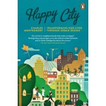 Happy City. Transforming our Lives through Urban Design | Charles Montgomery | 9780141047546 | Penguin Books