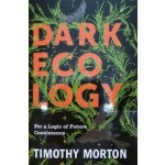 DARK ECOLOGY for a logic of future coexistence   9780231177528   Columbia University Press