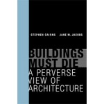 Buildings Must Die. A Perverse View of Architecture   Stephen Cairns, Jane M. Jacobs   9780262026932