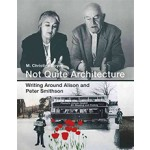 Not Quite Architecture - Writing around Alison and Peter Smithson | M. Christine Boyer | 9780262035514