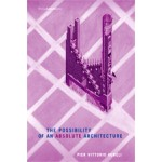 The Possibility of an Absolute Architecture   Pier Vittorio Aureli   9780262515795