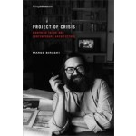 Project of Crisis. Manfredo Tafuri and Contemporary Architecture | Marco Biraghi | 9780262519564
