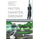 Faster, Smarter, Greener. The Future of the Car and Urban Mobility | Venkat Sumantran, Charles Fine, David Gonsalvez | 9780262536202 | MIT Press