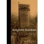 BUILDING SEAGRAM | Phyllis Lambert | 9780300167672