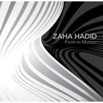 Zaha Hadid. Form in Motion   Kathryn Bloom Hiesinger, Patrik Schumacher   9780300179828