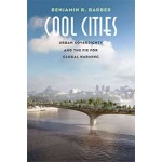 COOL CITIES. Urban Sovereignty and the Fix for Global Warming | Benjamin R. Barber | 9780300224207