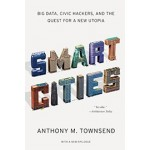 SMART CITIES. Big data, Civic Hackers, and the Quest for a New Utopia   Anthony M. Townsend   9780393349788