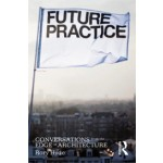 Future Practice. Conversations from the Edge of Architecture | Rory Hyde | 9780415533546