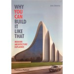 WHY YOU CAN BUILD IT LIKE THAT. modern architecture explained | John Zukowsky | Thames & Hudson | 9780500291788