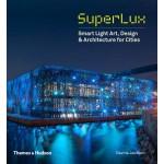 SuperLux. Smart Light Art, Design & Architecture for Cities | Davina Jackson, Mary-Anne Kyriakou | 9780500343043 | Thames & Hudson