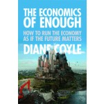 The Economics of Enough. How to Run the Economy as If the Future Matters