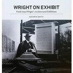 Wright on Exhibit Frank Lloyd Wright's Architectural Exhibitions Kathryn Smith | Kathryn Smith | 9780691167220