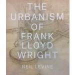 The Urbanism of Frank Lloyd Wright   Neil Levine   Princeton University Press   9780691167534