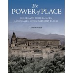 The Power of Place Rulers and Their Palaces, Landscapes, Cities, and Holy Places   9780691167626   Princeton