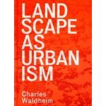 LANDSCAPE AS URBANISM. A general theory   Charles Waldheim   9780691167909   Princeton University Press