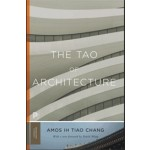 The Tao of Architecture   Amos Ih Tiao Chang   9780691175713