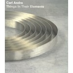 Carl Andre. Things in Their Elements | Alistair Rider | 9780714849225