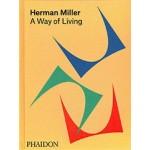 Herman Miller. A Way of Living   Amy Auscherman, Sam Grawe, Leon Ransmeier   9780714875217   PHAIDON