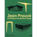 Jean Prouvé. Architect for Better Days | Matthieu Humery, LUMA | 9780714875552