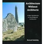 Architecture Without Architects. A Short Introduction to Non-Pedigreed Architecture   Bernard Rudofsky   9780826310040   University of New Mexico Press