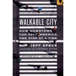 Walkable City. How Downtown Can Save America, One Step at a Time | Jeff Speck | 9780865477728