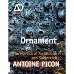 Ornament. The Politics of Architecture and Subjectivity. AD Primer | Antoine Picon | 9781119965954