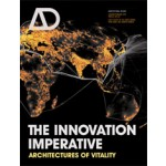 The Innovation Imperative. Architectures of Vitality | Pia Ednie-Brown, Mark Burry, Andrew Burrow | AD (Architectural Design) magazine - issue 221. January 2013 | 9781119978657