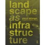 Landscape as Infrastructure. A Base Primer | Pierre Belanger | 9781138643925