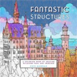 FANTASTIC STRUCTURES. A Coloring Book of Amazing Buildings Real and Imagined   Steve McDonald   9781452153230   NAi Booksellers