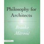 Philosophy for Architects | Branko Mitrovic | 9781568989945