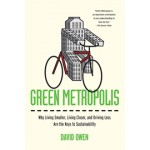 Green Metropolis. Why Living Smaller, Living Closer, and Driving Less Are theKeys to Sustainability