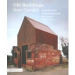 Old Buildings, New Designs. Architectural Transformations | Charles Bloszies | 9781616890353