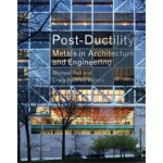 Post-Ductility. Metals in Architecture and Engineering | Michael Bell, Craig Buckley | 9781616890469