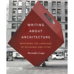 Writing about Architecture. Mastering the Language of Buildings and Cities | Alexandra Lange | 9781616890537