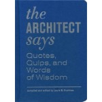 The Architect Says. Quotes, Quips, and Words of Wisdom | Laura Dushkes | 9781616890933