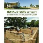 RURAL STUDIO at Twenty. Designing and Building in Hale County, Alabama | Andrew Freear, Elena Barthel, Andrea Oppenheimer Dean, Timothy Hursley | 9781616891534