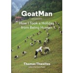 GoatMan. How I Took a Holiday from Being Human   Thomas Thwaites   9781616894054   NAi Booksellers
