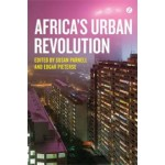 Africa's Urban Revolution   Susan Parnell, Edgar Pieterse   9781780325200   Zed Books