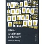 Islamic Architecture on the Move. Motion and Modernity   Christiane Gruber   University of Chicago Press    9781783206384