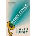 Rebel Cities. From the Right to the City to the Urban Revolution   David Harvey   9781844678822
