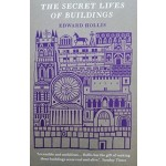 The Secret Lives of Buildings. From the Parthenon to the Vegas Strip in Thirteen Stories | Edward Hollis |