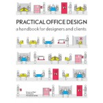 Planning Office Spaces. A practical guide for managers and designers