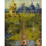 EARTH PERFECT? Nature, Utopia and the Garden   Annette Giesecke, Naomi Jacobs   9781907317750