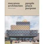 People, Place, Purpose. The World According to Mecanoo Architects | Herbert Wright, Francine Houben, Dick van Gameren | 9781908967619